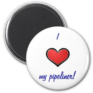 I (heart) my pipeliner 2 inch round magnet