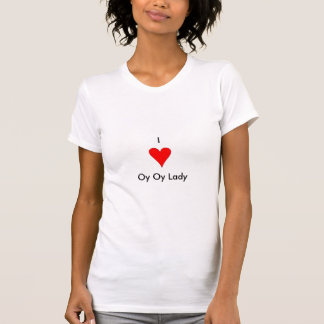 I heart Oy Oy Lady T-Shirt