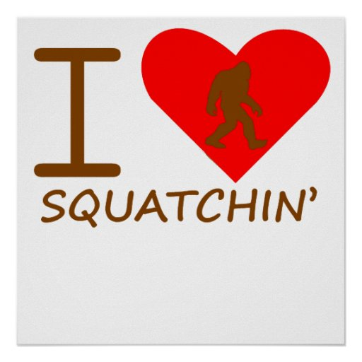 I Heart Squatchin' Poster