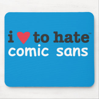 i heart to hate comic sans mousepad