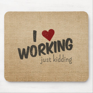 I Heart Working Just Kidding Funny Burlap Mouse Pad