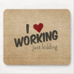 I Heart Working Just Kidding Funny Burlap Mouse Pads