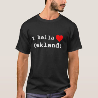 I hella love Oakland! T-Shirt
