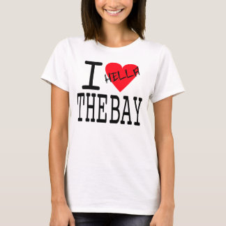 I Hella Love The Bay T-Shirt
