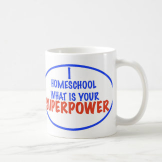 I Homeschool What is your Superpower! Coffee Mug