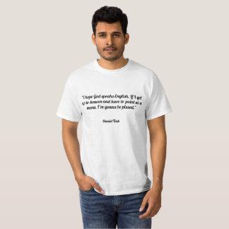 I hope God speaks English. If I get up to heaven a T-Shirt