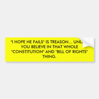 """I HOPE HE FAILS"" IS TREASON... UNLESS YOU BELI... BUMPER STICKER"