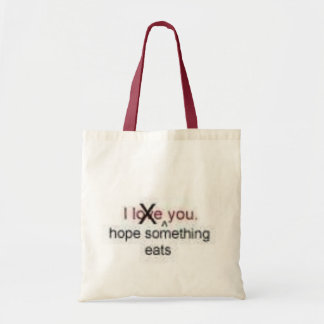 I hope something eats you tote bag