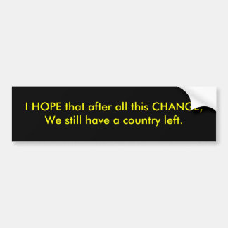 I HOPE that after all this CHANGE, We still hav... Bumper Sticker