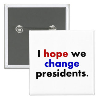 I hope we change presidents 2 inch square button