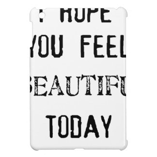 i hope you feel beautiful today iPad mini cover