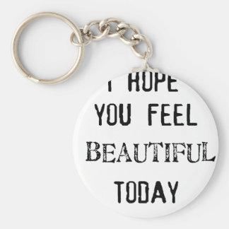 i hope you feel beautiful today keychain