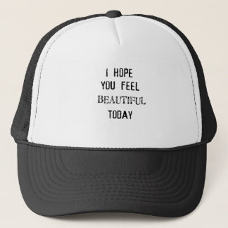 i hope you feel beautiful today trucker hat