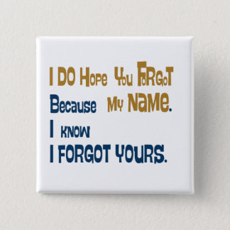 I hope you forgot my name (the button) 2 inch square button