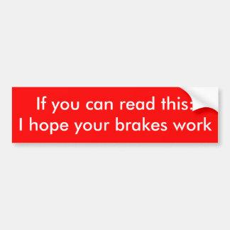 I hope your brakes work bumper sticker