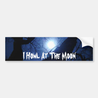 I Howl At The Moon Bumper Sticker