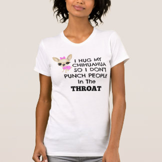 I hug my Chihuahua so.... T-Shirt
