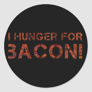 I Hunger For Bacon! Round Sticker