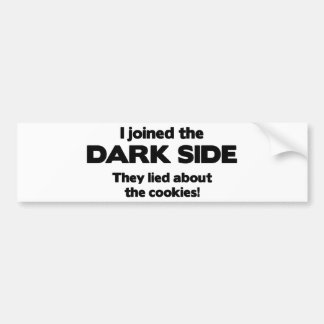 I Joined The Dark Side. They Lied About The Cookie Bumper Sticker