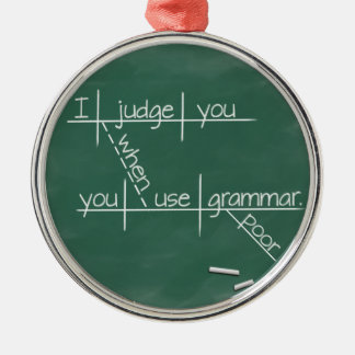 I judge you when you use poor grammar. Silver-Colored round ornament