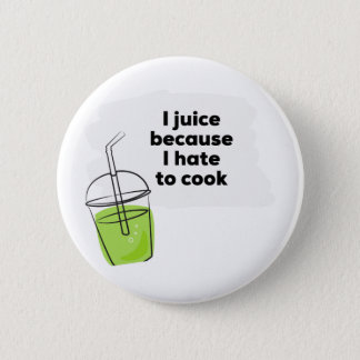 I Juice Because I Hate to Cook Funny Healthy Vegan 2 Inch Round Button