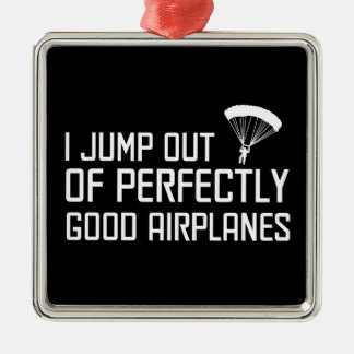 I Jump out of Perfectly Good Airplanes Metal Ornament