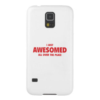 I Just Awesomed All Over The Place Case For Galaxy S5