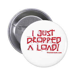 I Just Dropped a Load Pinback Button