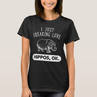 I just freaking love hippos ok T-Shirt