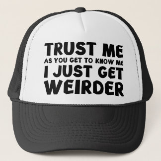 I Just Get Weirder Trucker Hat