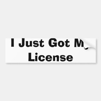 I Just Got My License Bumper Sticker