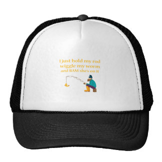 I Just Hold My Rod Wiggle My Worm And Bam She's On Trucker Hat
