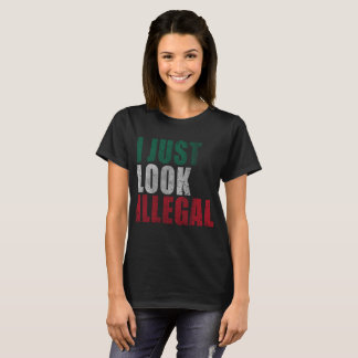 I Just Look Illegal Latino T-Shirt