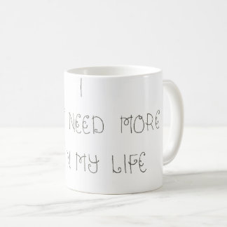 """""""I Just Need More Cats In My Life"""" Coffee Mug"""