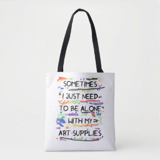 I Just Need To Be Alone With My Art Supplies Tote Bag