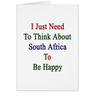 I Just Need To Think About South Africa To Be Happ Card