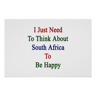 I Just Need To Think About South Africa To Be Happ Poster