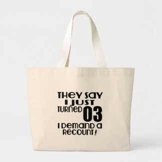 I Just Turned 03 Demand A Recount Large Tote Bag