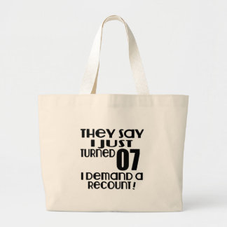 I Just Turned 07 Demand A Recount Large Tote Bag