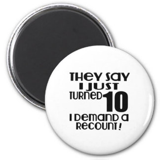I Just Turned 10 Demand A Recount Magnet
