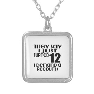 I Just Turned 12 Demand A Recount Silver Plated Necklace