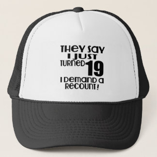I Just Turned 19 Demand A Recount Trucker Hat