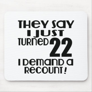 I Just Turned 22 Demand A Recount Mouse Pad