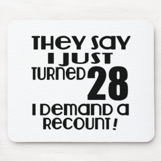 I Just Turned 28 Demand A Recount Mouse Pad
