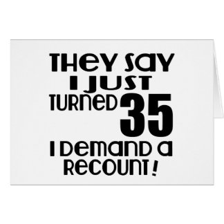 I Just Turned 35 Demand A Recount Card