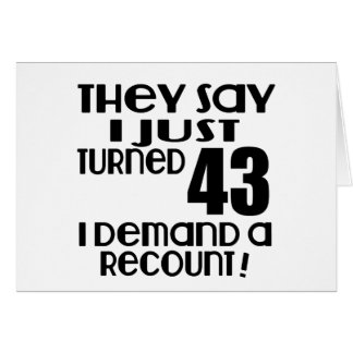 I Just Turned 43 Demand A Recount Card
