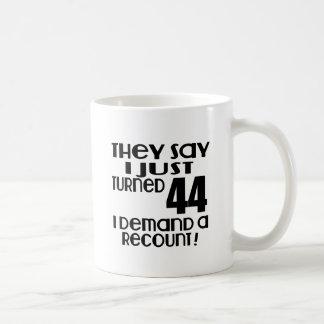 I Just Turned 44 Demand A Recount Coffee Mug