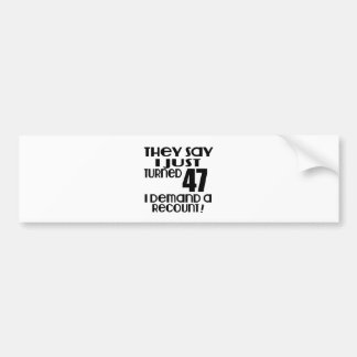 I Just Turned 47 Demand A Recount Bumper Sticker