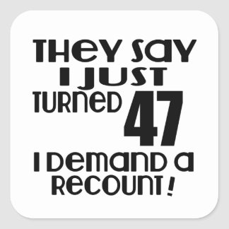 I Just Turned 47 Demand A Recount Square Sticker