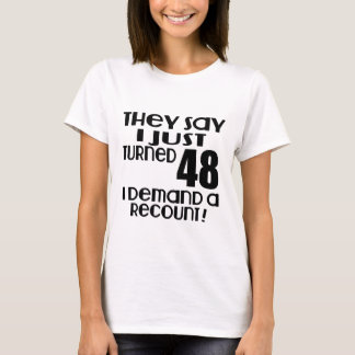 I Just Turned 48 Demand A Recount T-Shirt